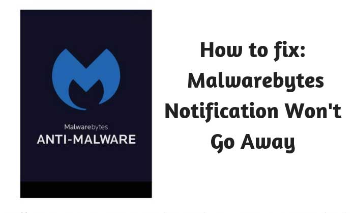 How to Fix: Malwarebytes Notification Won't Go Away