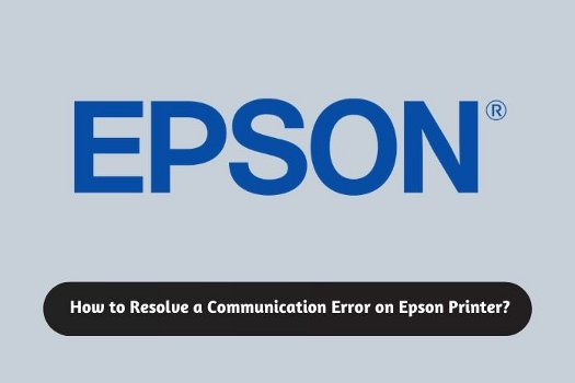How to Resolve a Communication Error on Epson Printer?