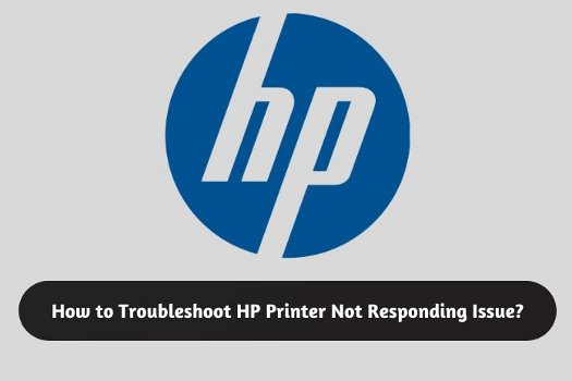 How to Troubleshoot HP Printer Not Responding Issue